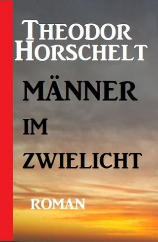Männer im Zwielicht - Theodor Horschelt