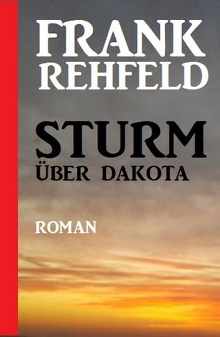 Sturm über Dakota - Frank Rehfeld