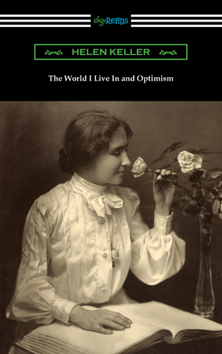 The World I Live In and Optimism - Helen Keller