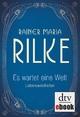 Es wartet eine Welt Lebensweisheiten - Rainer Maria Rilke;  Günter Stolzenberger