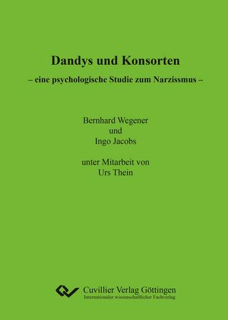 Dandys und Konsorten - eine psychologische Studie zum Narzissmus - Bernhard Wegener; Ingo Jacobs