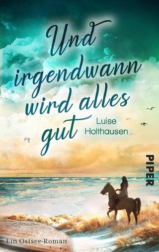 Und irgendwann wird alles gut - Luise Holthausen