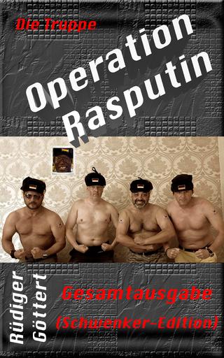 Die Truppe ? Operation Rasputin - Rüdiger Göttert
