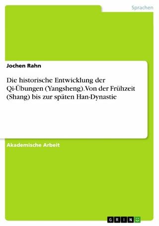 Die historische Entwicklung der Qi-Übungen (Yangsheng). Von der Frühzeit (Shang) bis zur späten Han-Dynastie - Jochen Rahn