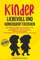 Kinder liebevoll und konsequent erziehen - Claudia Weidner; Jonas Weidner