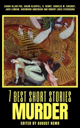 7 best short stories - Murder - Edgar Allan Poe; Susan Glaspell; O. Henry; Charles W. Chesnutt; Jack London; Sherwood Anderson; Robert Louis Stevenson; August Nemo