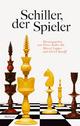 Schiller, der Spieler - Peter-André Alt;  Marcel Lepper;  Ulrich Raulff