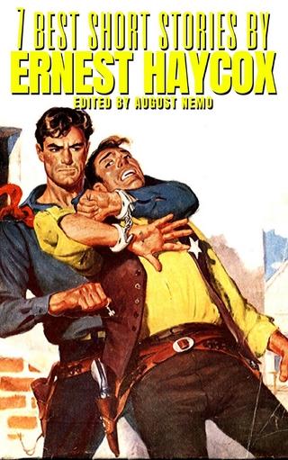 7 best short stories by Ernest Haycox - Ernest Haycox; August Nemo