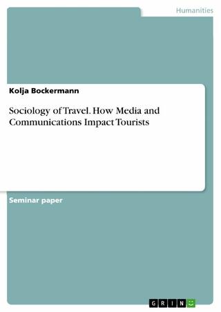 Sociology of Travel. How Media and Communications Impact Tourists - Kolja Bockermann