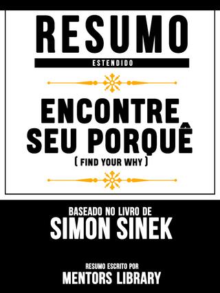 Encontre Seu Porquê (Find Your Why) - Baseado No Livro De Simon Sinek, David Mead E Peter Docker - Mentors Library