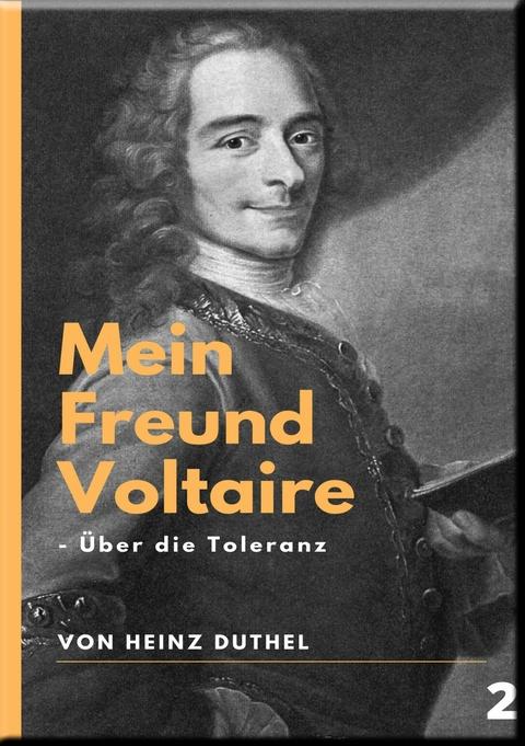 Mein Freund Voltaire - Über die Toleranz. - Heinz Duthel