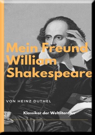 MEIN FREUND WILLIAM SHAKESPEARE - LEBEN UND WERK: