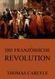Die französische Revolution - Thomas Carlyle