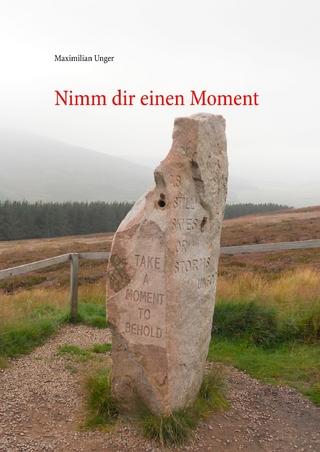 Nimm dir einen Moment - Maximilian Unger