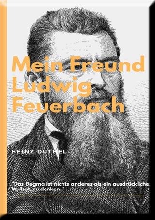 MEIN FREUND LUDWIG FEUERBACH - DER PHILOSOPH