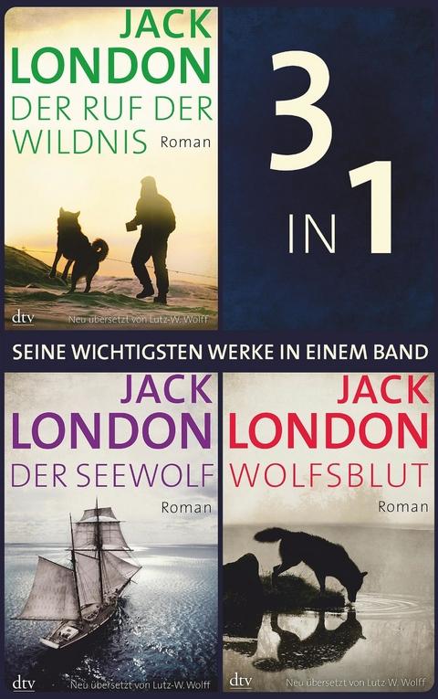 Seine wichtigsten Werke Ruf der Wildnis Der Seewolf Wolfsblut (eBook)