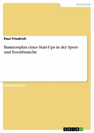 Businessplan eines Start-Ups in der Sport- und Eventbranche - Paul Friedrich
