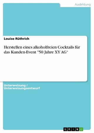 Herstellen eines alkoholfreien Cocktails für das Kunden-Event '50 Jahre XY AG' - Louise Rüthrich