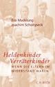 Heldenkinder, Verräterkinder - Eva Madelung; Joachim Scholtyseck