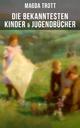 Die bekanntesten Kinder- & Jugendbücher - Magda Trott