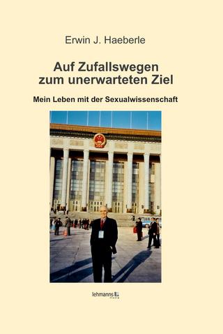 Auf Zufallswegen zum unerwarteten Ziel - Erwin J. Haeberle