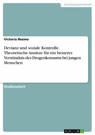 Devianz und soziale Kontrolle. Theoretische Ansätze für ein besseres Verständnis des Drogenkonsums bei jungen Menschen - Victoria Resino