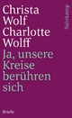 Ja, unsere Kreise berühren sich - Christa Wolf; Charlotte Wolff