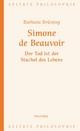 Simone de Beauvoir – Der Tod ist der Stachel des Leben - Barbara Brüning