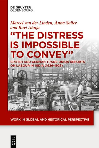 'The Distress is Impossible to Convey' - Ravi Ahuja; Marcel Van Der Linden; Anna Sailer