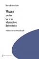 Wissen zwischen Sprache Information Bewusstsein - Thomas B Seiler