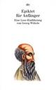Epiktet für Anfänger: Gespräche und Handbüchlein der Moral - Eine Lese-Einführung