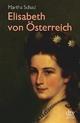 Elisabeth von Österreich - Martha Schad; Martin Sulzer-Reichel