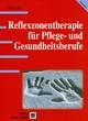 Reflexzonentherapie für Pflege- und Gesundheitsberufe