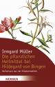 Die pflanzlichen Heilmittel bei Hildegard von Bingen