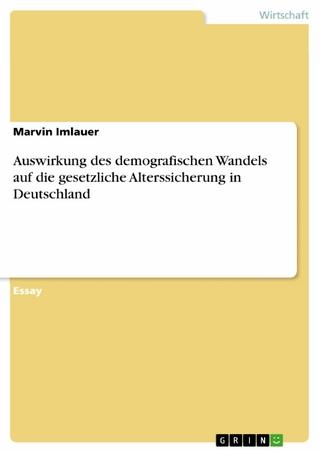 Auswirkung des demografischen Wandels auf die gesetzliche Alterssicherung in Deutschland - Marvin Imlauer