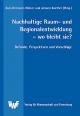 Nachhaltige Raum- und Regionalentwicklung - wo bleibt sie? - Karl H Hübler; Johann Kaether; Hans J Ewers; Peter Ungar; Gerlind Weber; Ulrike Weiland; Karl H Hübler; Johann Kaether