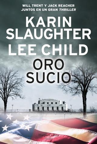 Oro sucio - Karin Slaughter; Lee Child