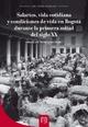Salarios, vida cotidiana y condiciones de vida en Bogotá durante la primera mitad del siglo XX - María del Pilar López Uribe