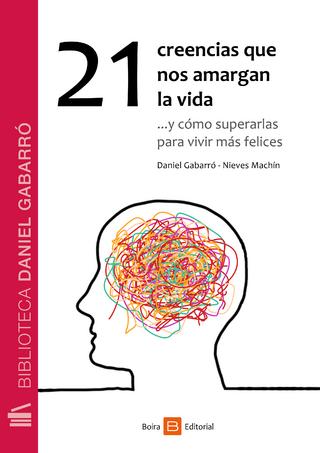 21 creencias que nos amargan la vida - Nieves Machín; Daniel Gabarró