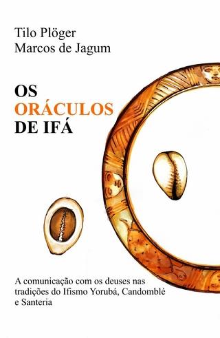 OS ORÁCULOS DE IFÁ - Tilo Plöger; Marcos de Jagum