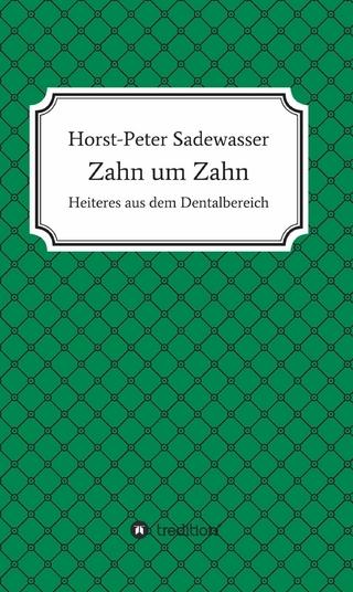 Zahn um Zahn - Horst-Peter Sadewasser