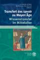 Transfert des savoirs au Moyen Âge / Wissenstransfer im Mittelalter - Stephen Dörr; Raymund Wilhelm