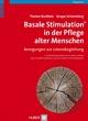 Basale Stimulation® in der Pflege alter Menschen - Thomas Buchholz; Ansgar Schürenberg