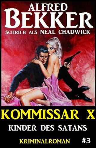 Neal Chadwick - Kommissar X #3: Kinder des Satans - Alfred Bekker