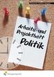 Arbeits- und Projektheft Politik - Willi Dieckerhoff; Karl Friedrichs; Klaus Manegold