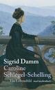 Caroline Schlegel-Schelling - Sigrid Damm; Caroline Schlegel-Schelling; Sigrid Damm