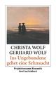 Ins Ungebundene gehet eine Sehnsucht - Christa Wolf; Gerhard Wolf; Gerhard Wolf