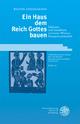 Ein Haus dem Reich Gottes bauen - Walter Göggelmann