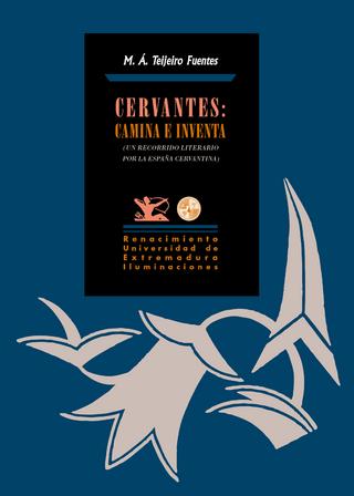 Cervantes: Camina e inventa - Miguel Ángel Teijeiro Fuentes