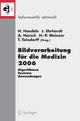 Bildverarbeitung für die Medizin 2006 - Heinz Handels; Jan Ehrhardt; Alexander Horsch; Hans-Peter Meinzer; Thomas Tolxdoff